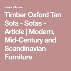 Timber Oxford Tan Sofa - Sofas - Article | Modern, Mid-Century and Scandinavian Furniture