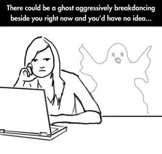 I don't know if I WANT to see a tweaking ghost ;)
