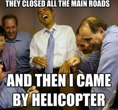 they closed all the main roads and then i came by helicopter