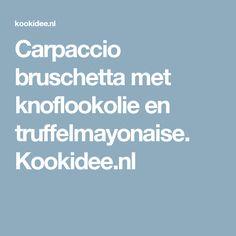 Carpaccio bruschetta met knoflookolie en truffelmayonaise. Kookidee.nl