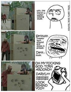 Daryl couldn't hear the zombie behind him !?!? OMG I actually think he's deaf from 12:00 to 6:00 P.M.