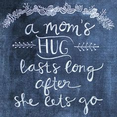 """An inspirational parenting quote: """"A mom's hug lasts long after she lets go."""""""