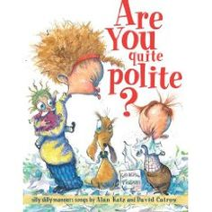 Alan Katz and David Catrow - Are You Quite Polite?: Silly Dilly Manners Songs (Margaret K. Teaching Manners, Teaching Tools, Manners Preschool, Teaching Ideas, Preschool Books, Book Activities, Alphabet Activities, Books To Read, My Books