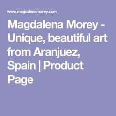 Magdalena Morey - Unique, beautiful art from Aranjuez, Spain | Product Page