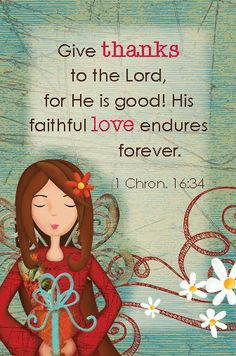God's faithful love endures forever. Give THANKS to the Lord! ~1 Chronicles 16:34 [www.instapray.com]