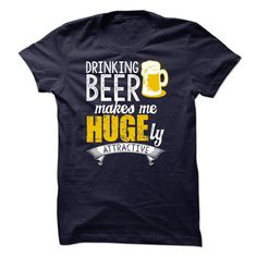 Drinking Beer Makes Me Hugely Attractive Awesome T Shirt, Hoodie, Tee Shirts ==► Shopping Now! Beer Shirts, Drinking Shirts, Sweater Shirt, Shirt Hair, Grey Sweatshirt, Party Shirts, Tshirts Online, Shirt Shop, Black Hoodie