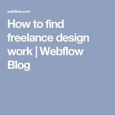 How to find freelance design work | Webflow Blog