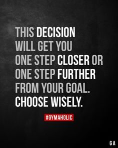 This decision will get you one step closer or one step further from your goal. Wrestling Quotes, Motivational Quotes For Students, Motivational Board, Gym Quote, Choose Wisely, Fitness Motivation, Fitness Goals, Motivation Quotes, Fitness Diet