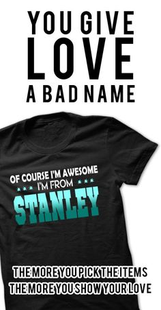 If you are Born, live, come from Stanley or loves one. Then this shirt is for you. Cheers !!!