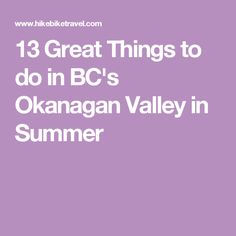 BC's Okanagan Valley is a great summertime destination. Here are 13 great things to do Stuff To Do, Things To Do, Good Things, West Coast Canada, Vancouver, Banff, Road Trip, Summer, Travel