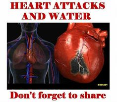 Heart Attacks and Water-Quick 2 glasses of water when you wake up, 1 before each meal, 1 at bath time 1-2 at bedtime.