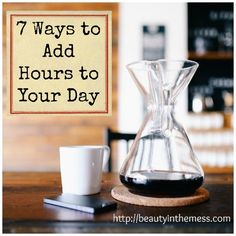7 Ways to Add Hours to Your Day from beautyinthemess.com