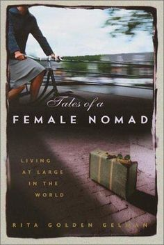 Tales of a Female Nomad by Rita Golden Gelman (written before, and so much better than, Eat Pray Love)