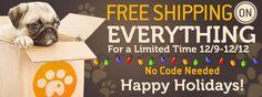 FREE SHIPPING on EVERYTHING. Dog & Cat Supplies. Valid 12/9-12/12.