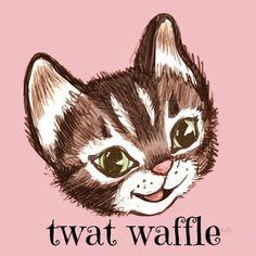 Twat Waffle!