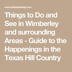 Things to Do and See in Wimberley and surrounding Areas - Guide to the Happenings in the Texas Hill Country