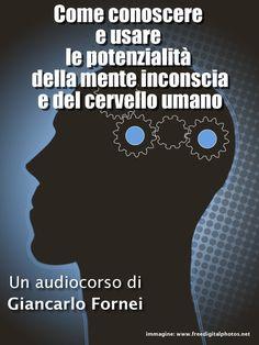 Alla scoperta delle potenzialità della mente inconscia (un audio corso del coach motivazionale Giancarlo Fornei)!