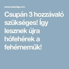 Csupán 3 hozzávaló szükséges! Így lesznek újra hófehérek a fehérneműk! Eminem, Diy And Crafts, Household, Good Food, Home And Garden, Cleaning, Homemade, Health, Random