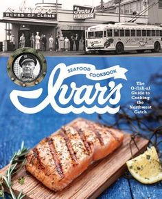 Ivar's Seafood Cookbook: The O-fish-al Guide to Cooking the Northwest Catch. Best Fish & chips around, a Fav of Locals & tourists