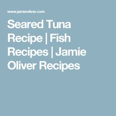 Seared Tuna Recipe | Fish Recipes | Jamie Oliver Recipes