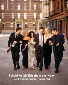 Well I do watch it everyday Friends TV show