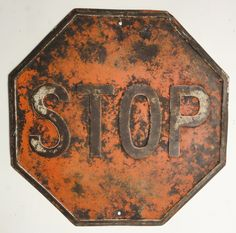 old metal stop sign- doesn't mean-step -on-peddle-!!!