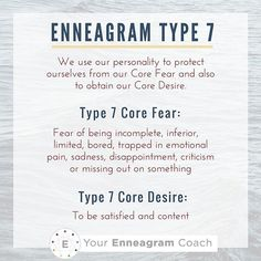Enneagram Type 7: We use our personalities to protect ourselves from our Core Fear and to obtain our Core Desire. Do you resonate with these Type 7 Core Fears/Desires? If so, tell us how these show up in every day life for you.  Beth McCord YourEnneagramCoach.com  Enneagram Personality typology