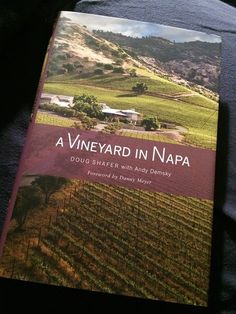 A Vineyard in Napa by Doug Shafer - Read a review of this book about the history of Napa winemaking.