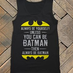 """funny quote tank for men """"always be yourself unless you can be Batman... then always be batman!"""