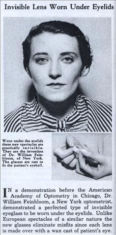 1935- Big News-Invisible Lens (Contact Lens) Worn Under the Eyelid.  I don't want to know the process of obtaining the wax cast of the patient's eye!