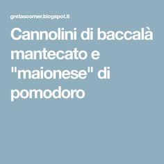 """Cannolini di baccalà mantecato e """"maionese"""" di pomodoro"""