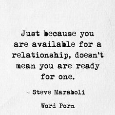 So true I'm not ready that's why I am staying single