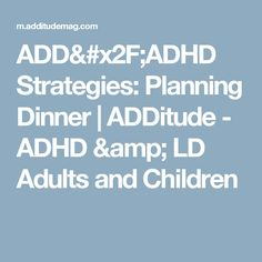 ADD/ADHD Strategies: Planning Dinner | ADDitude - ADHD & LD Adults and Children