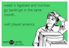 Funny College Ecard: weed is legalized and twinkies go bankrupt in the same month... well played america.