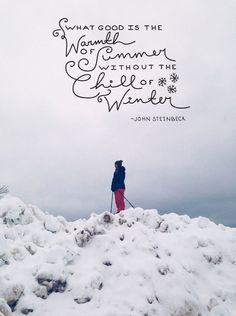 the chill of winter Steinbeck via The Fresh Exchange I Love Snow, Winter Love, Summer Winter, Winter Snow, Quotable Quotes, Me Quotes, Qoutes, Cool Words, Wise Words
