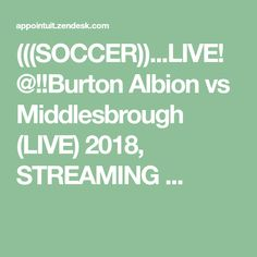 (((SOCCER))...LIVE!@!!Burton Albion vs Middlesbrough (LIVE) 2018, STREAMING    ...
