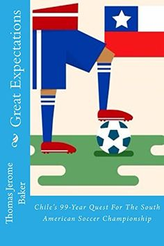 Great Expectations: Chile's 99-Year Quest For The South American Soccer Championship by Thomas Jerome Baker http://www.amazon.com/dp/B0141733M4/ref=cm_sw_r_pi_dp_S-U9wb08K0CZB