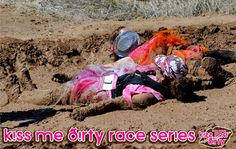 Kiss Me Dirty Mud Run Series - Pima County Fairgrounds - Tucson, AZ Kiss Me Dirty Mud Run Series are female-only events that offer a fun, safe and rewarding challenge to women of all athletic abilities with a portion of proceeds benefiting gynecological cancer research!