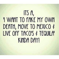 Tacos And Tequila...yes. Bad Day QuotesFunny ...