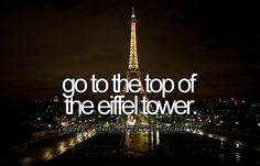 Go to the top of the Eiffel Tower. Bucket List