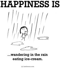 """Happiness is...wandering in the rain eating ice cream"" via www.LastLemon.com"