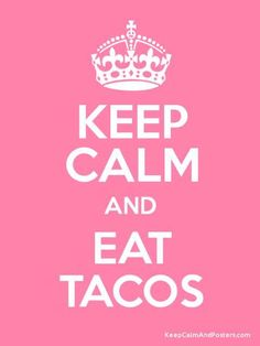 KEEP CALM AND EAT TACOS.