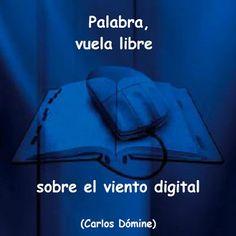 """El blog de Carlos Dómine: """"Palabra, vuela libre sobre el viento digital"""" (Carlos…"""