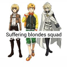 Armin Arlert, Hideyoshi Nagachika, and Mikaela Hyakuya are all suffering blondes.<<< I thought Hide was more of a ginger... Could be wrong