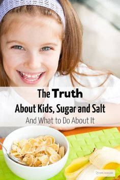 The Simple Truth About Kids, Sugar and Salt. And What to Do About It.