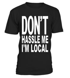 "# DON'T HASSLE ME I'M Local Shirt from Surf Documentary Movie .  Special Offer, not available in shops      Comes in a variety of styles and colours      Buy yours now before it is too late!      Secured payment via Visa / Mastercard / Amex / PayPal      How to place an order            Choose the model from the drop-down menu      Click on ""Buy it now""      Choose the size and the quantity      Add your delivery address and bank details      And that's it!      Tags: SURFING T-SHIRT FOR…"