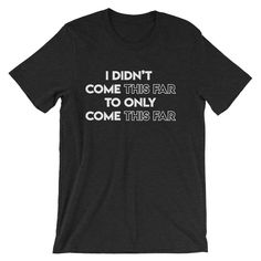 COME THIS FAR | T-Shirt | Black Heather – PutMotivationOn. Follow us to find more motivational and inspirational quotes, apparel, iPhone cases, Mugs and home décor. #tshirt #fashion #quote #quotes #qotd #motivation #inspiration #style #entrepreneurship #goals #luxury #dreams #hustle #grind #lifestyle #success #fitness #businessman #businessWoman #Inspirational
