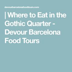 | Where to Eat in the Gothic Quarter - Devour Barcelona Food Tours