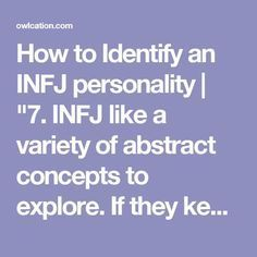 """How to Identify an INFJ personality   """"7. INFJ like a variety of abstract concepts to explore. If they keep bringing up the subject of magic, conspiracy theories, psychics, personality theories, religion, philosophy, critical thinking, gender theory, queer theory, science fiction -- you likely have an INFJ or someone who would make a good friend for an INFJ."""""""