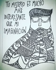 Tu misterio es mucho más interesante que mi imaginación.